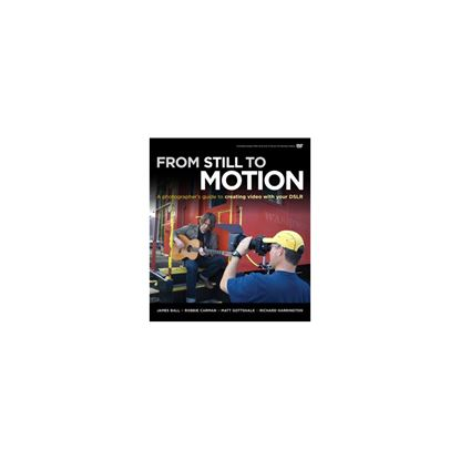 Obrázek From Still to Motion: A Photographer's guide to creating video with your DSLR